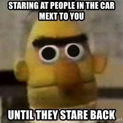Starebert - Staring at people in the car mext to you UntIl they stare back