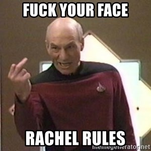 Picard Finger - fuck your face rachel rules