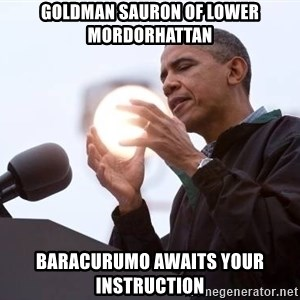 Wizard Obama - Goldman Sauron of Lower Mordorhattan Baracurumo awaits your instructioN