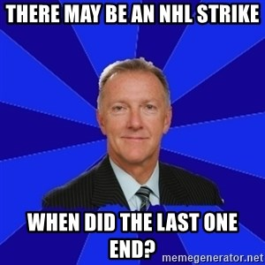 Ron Wilson/Leafs Memes - There may be an NHL strike when did the last one end?