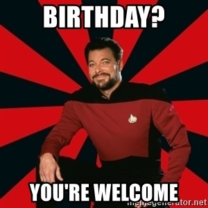 Manarchist Riker - Birthday? You're welcome