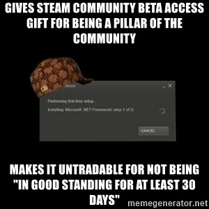 """Scumbag Steam - Gives Steam Community Beta Access gift for being a pillar of the community Makes it untradable for not being """"in good standing for at least 30 days"""""""