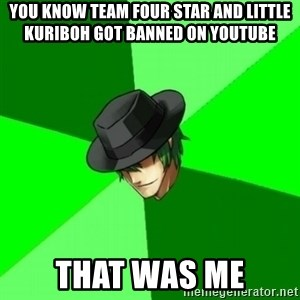 Advice Hazama - You know Team Four Star and little kuriboh got banned on youtube That was me