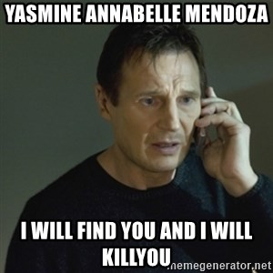 I don't know who you are... - Yasmine Annabelle Mendoza   i will find you and i will killyou