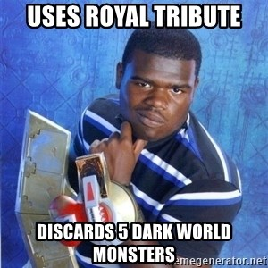 yugioh - Uses Royal tribute discards 5 dark world monsters