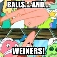 patrick star - balls.... and.... weiners!