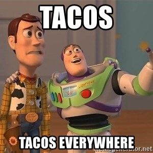 Toy Story Everywhere - Tacos Tacos Everywhere