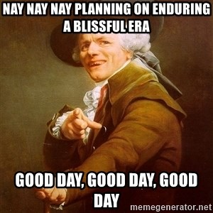 Joseph Ducreux - nay nay nay planning on enduring a blissful era good day, good day, good day
