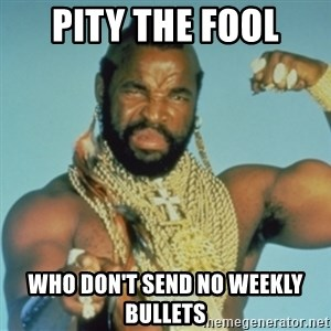 PITY THE FOOL - PITY THE FOOL WHO DON'T SEND NO WEEKLY BULLETS