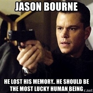 Jason Bourne - JASON BOURNE HE LOST HIS MEMORY.. HE SHOULD BE THE MOST LUCKY HUMAN BEING