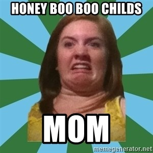 Disgusted Ginger - Honey boo boo childs mom