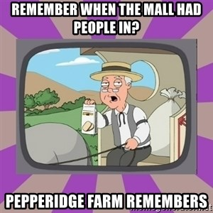 Pepperidge Farm Remembers FG - remember when the mall had people in? pepperidge farm remembers
