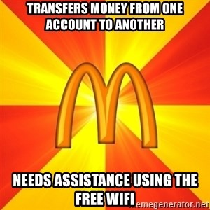 Maccas Meme - transfers money from one account to another needs assistance using the free wifi