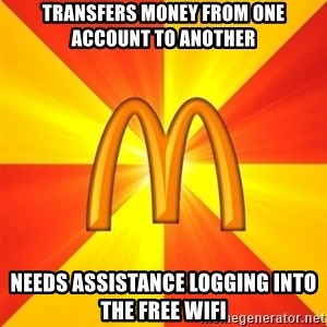 Maccas Meme - Transfers money from one account to another needs assistance logging into the free wifi