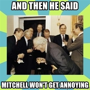 reagan white house laughing - AND THEN HE SAID MITCHELL WON'T GET ANNOYING
