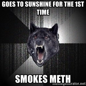 flniuydl - GOES TO SUNSHINE FOR THE 1ST TIME SMOKES METH
