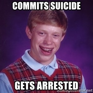 Bad Luck Brian - Commits suicide gets arrested