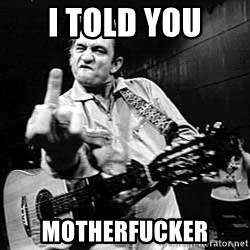 I Told You Johnny Cash - i told you motherfucker