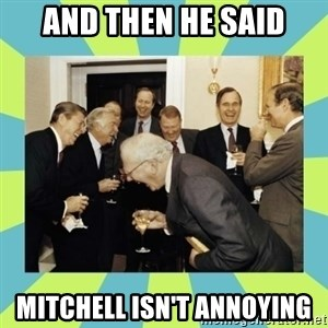 reagan white house laughing - AND THEN HE SAID MITCHELL ISN'T ANNOYING