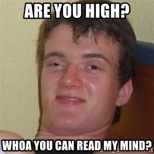 Stoner Stanley - are you high? whoa you can read my mind?