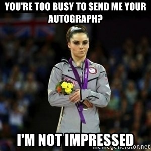 Unimpressed McKayla Maroney - You're too busy to send me your autograph? i'm not impressed