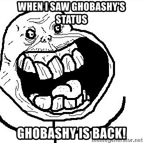 Happy Forever Alone - wHEN i SAW GHOBASHY'S STATUS GHOBASHY IS BACK!