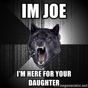 flniuydl - IM JOE I'M HERE FOR YOUR DAUGHTER