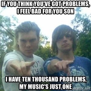 god of punk rock - if you think you've got problems, i feel bad for you son  i have ten thousand problems, my music's just one