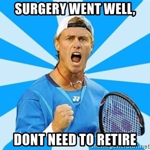 Tennisist1 - SURGERY WENT WELL, DONT NEED TO RETIRE