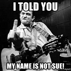 I Told You Johnny Cash - i told you  my name is not sue!