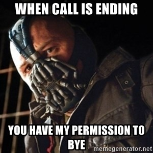 Only then you have my permission to die - WHEN CALL IS ENDING YOU HAVE MY PERMISSION TO BYE