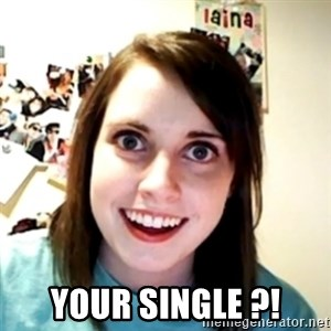 obsessed girlfriend - YOUR SINGLE ?!