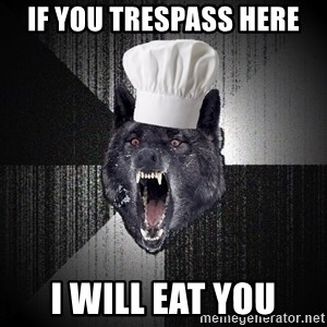 Insanity Wolf - If you trespass here I WILL EAT YOU