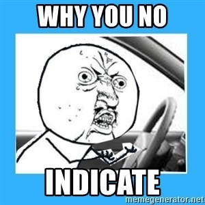 Y U No Driver Edition - WHY YOU NO  INDICATE