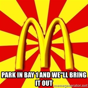 "McDonalds Peeves - PARK IN BAY 1 AND WE""LL BRING IT OUT"