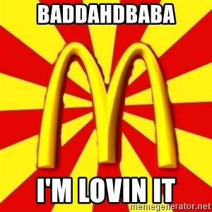 McDonalds Peeves - BADDAHDBABA I'M LOVIN IT