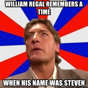 Regal Remembers - William regal remembers a time when his name was steven