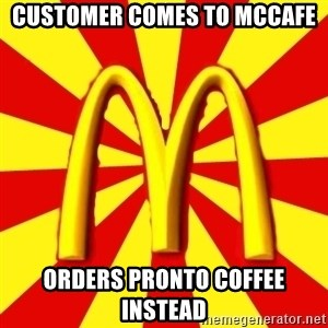 McDonalds Peeves - Customer comes to McCafe Orders Pronto Coffee Instead
