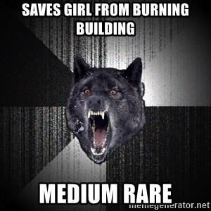 Insanity Wolf - saves girl from burning building medium rare