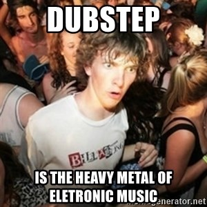 Sudden clarity clarence - dubstep is the heavy metal of eletronic music