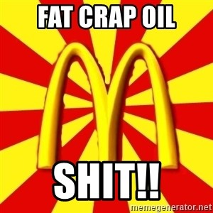 McDonalds Peeves - FAT CRAP OIL SHIT!!