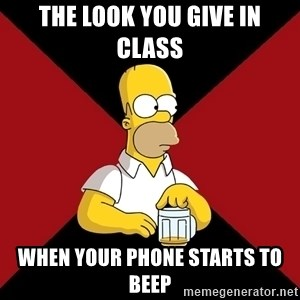Homer Jay Simpson - THE LOOK YOU GIVE IN CLASS WHEN YOUR PHONE STARTS TO BEEP