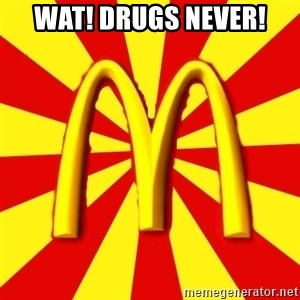McDonalds Peeves - WAT! DRUGS NEVER!