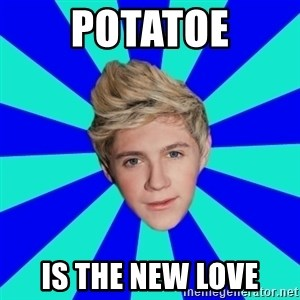 niall horan1 - POTATOE IS THE NEW LOVE