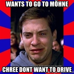 Sad Tobey Maguire - wants to go to möhne chree dont want to drive