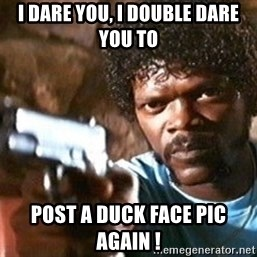 Pulp Fiction - i dare you, i double dare you to post a duck face pic again !