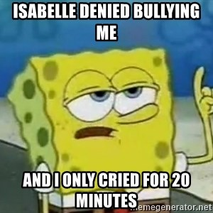 Tough Spongebob - Isabelle denied bullYing me  And i only cried for 20 minutes