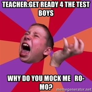 Sasha Hater2 - Teacher:Get ready 4 the test boys WHY DO YOU MOCK ME   RO-MO?