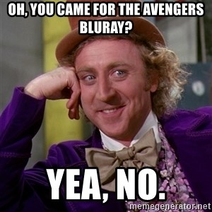 Willy Wonka - Oh, you came for the Avengers Bluray? Yea, no.