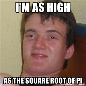 Stoner Stanley - I'M AS HIGH AS THE SQUARE ROOT OF PI